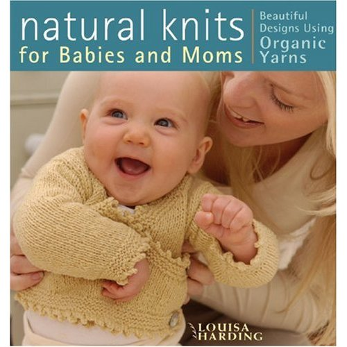 Natural Knits for Babies and Moms by Louisa Harding