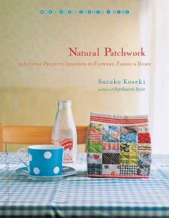 Suzuko Koseki Natural Patchwork 26 Stylish Projects Inspired by Flowers, Fabric, and Home