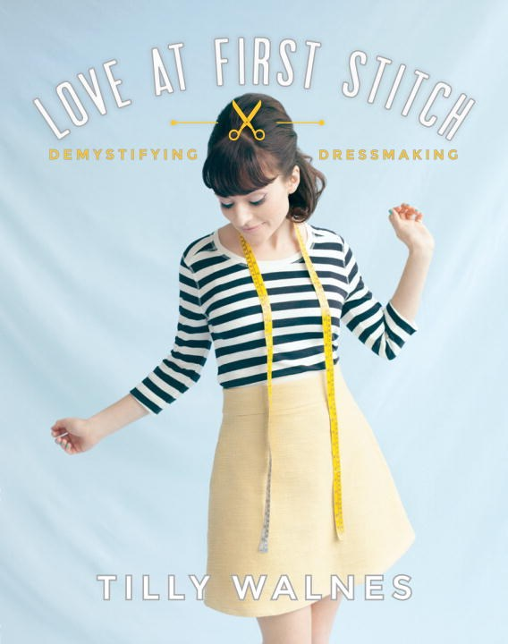 Tilly Walnes Love at First Stitch Demystifying Dressmaking