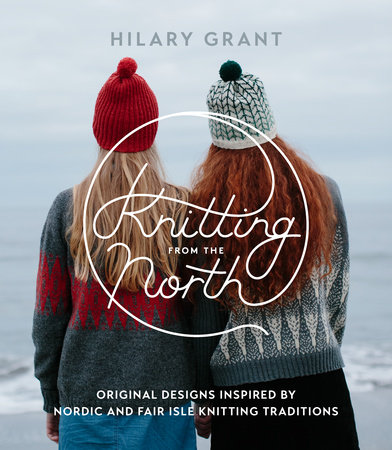 Hillary Grant Knitting from the North