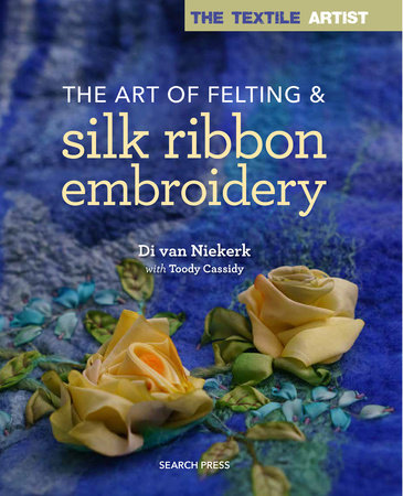 Di van Niekerk The Textile Artist The Art of Felting and Silk Ribbon Embroidery