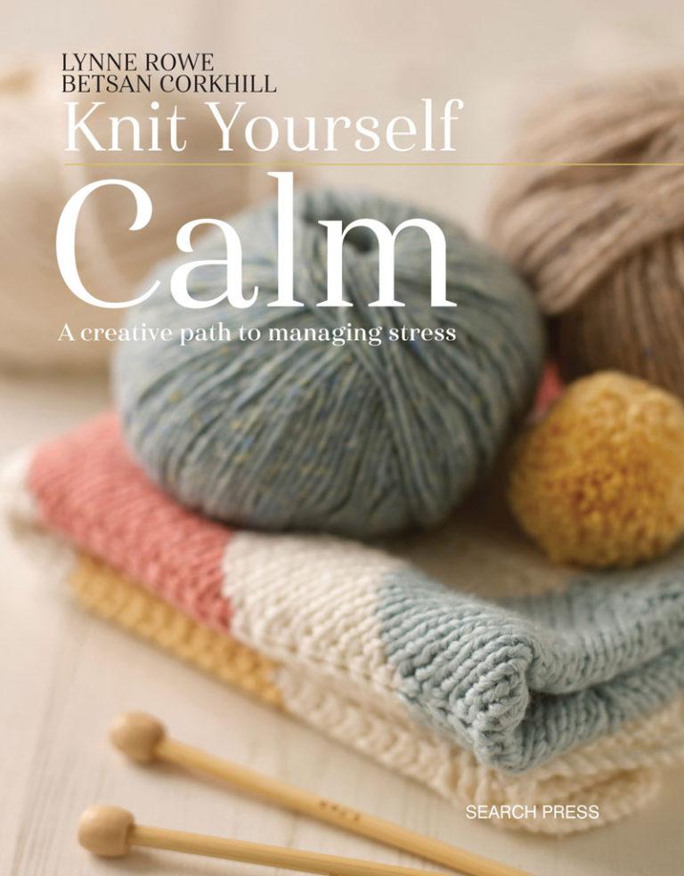 Lynn Rowe Knit Yourself Calm