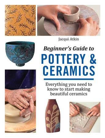 Jacqui Atkin Beginner's Guide to Pottery & Ceramics