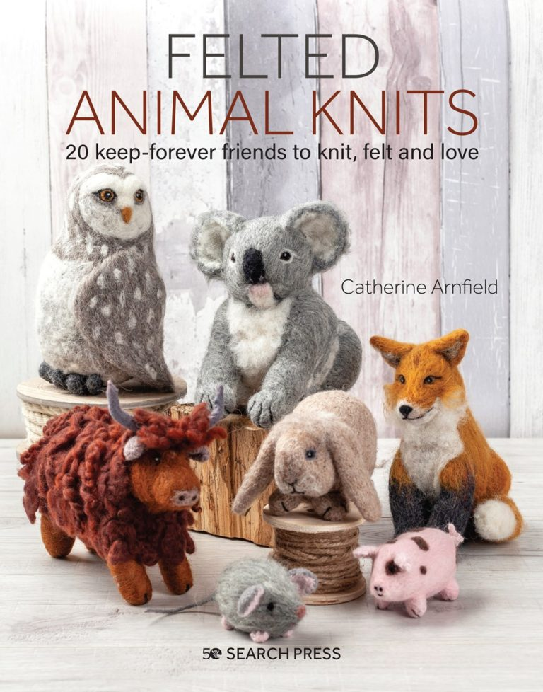 Catherine Arnfield Felted Animal Knits 20 keep-forever friends to knit, felt and love