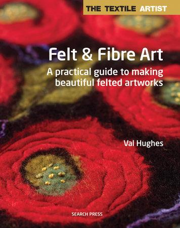 Val Hughes The Textile Artist Felt & Fibre Art
