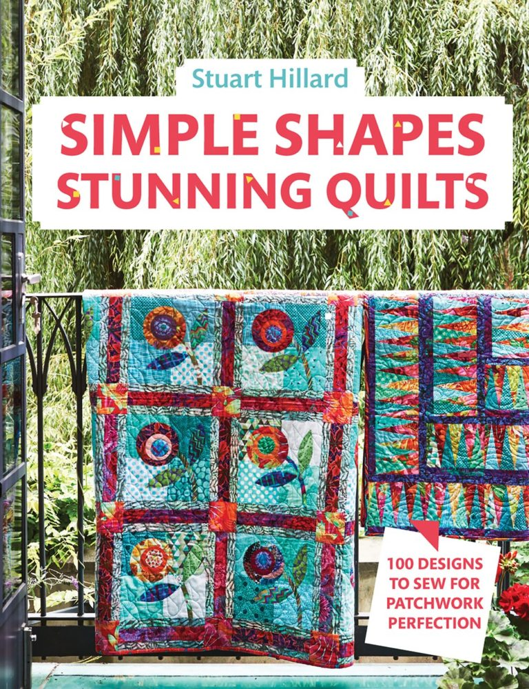 Stuart Hillard Simple Shapes, Stunning Quilts 100 Designs to Show for Patchwork Perfection